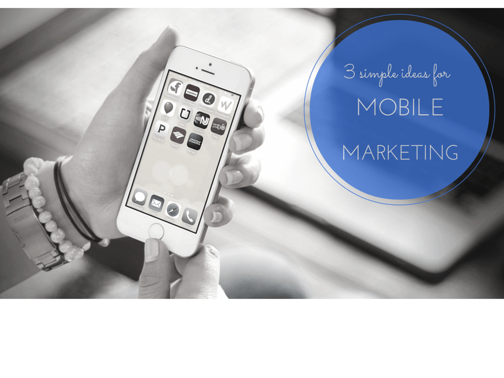 3 simple ideas for mobile marketing | M-commerce tips and tutorials