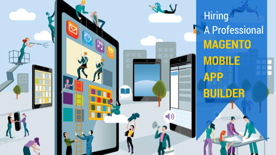 Hiring a professional Magento Mobile App Builder
