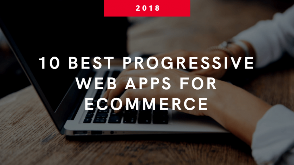 10 best progressive web apps for ecommerce 2018
