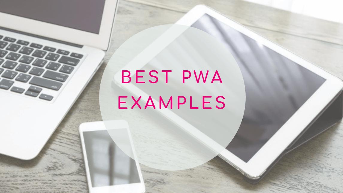 12 Best Examples of Progressive Web Apps (PWAs) in 2019