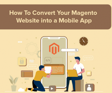 How to Convert Your Magento Website Into a Mobile App